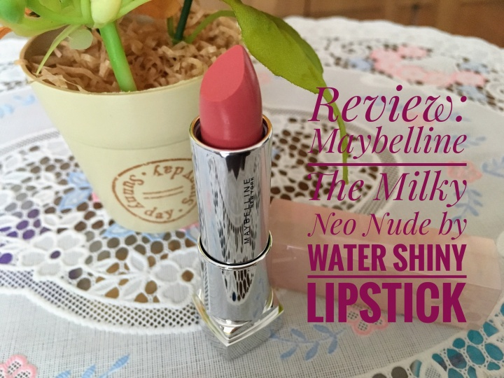 Review: Maybelline The Milky Neo Nude by Water ShinyLipstick